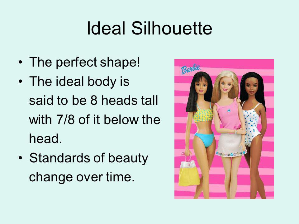 Ideal Silhouette The perfect shape! The ideal body is