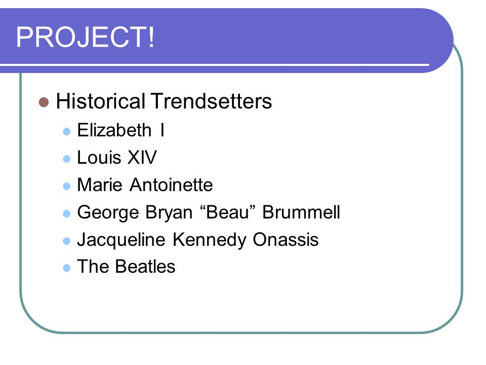 PROJECT! Historical Trendsetters Elizabeth I Louis XIV