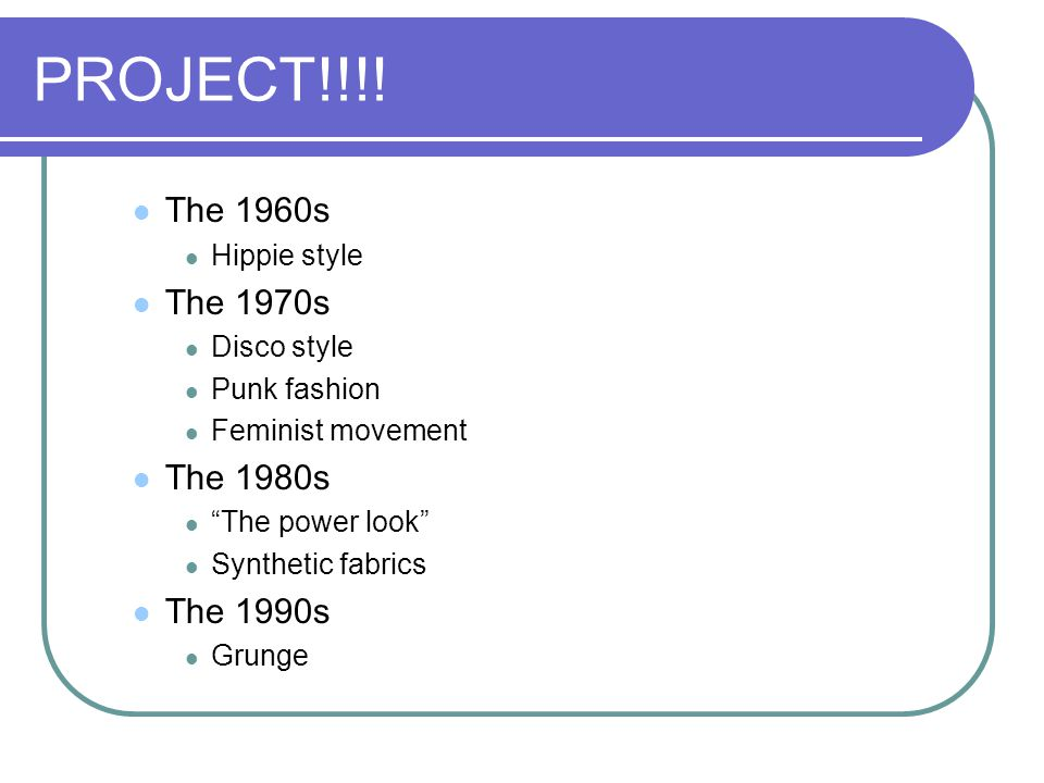 PROJECT!!!! The 1960s The 1970s The 1980s The 1990s Hippie style