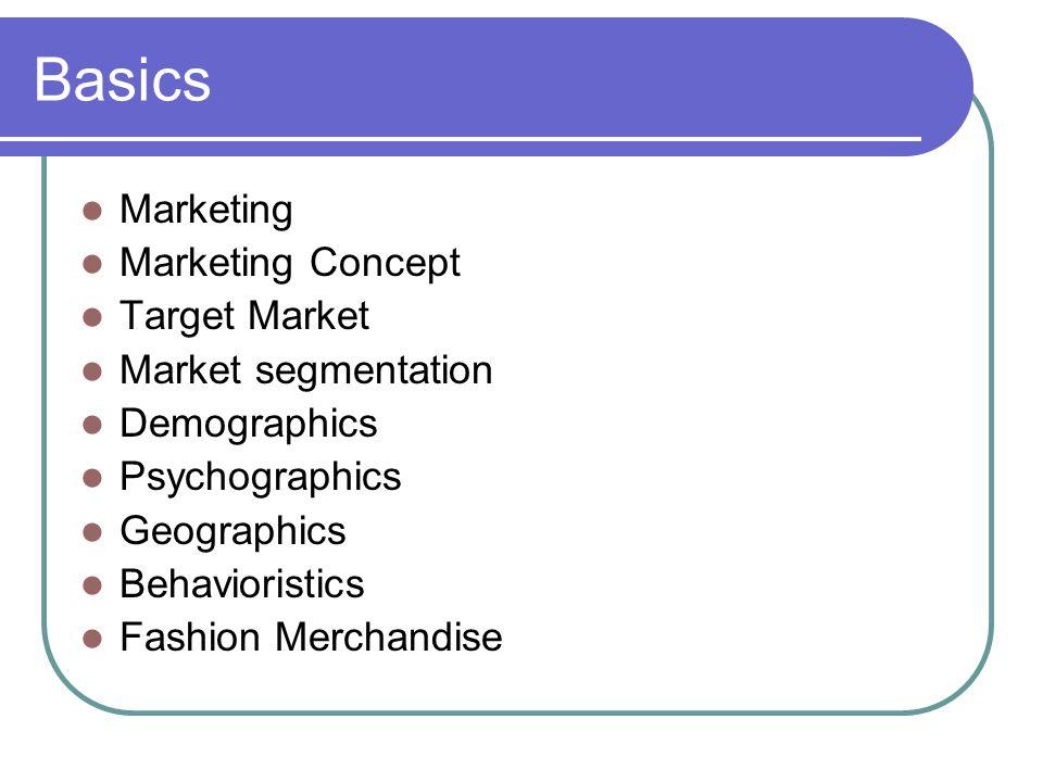 Basics Marketing Marketing Concept Target Market Market segmentation