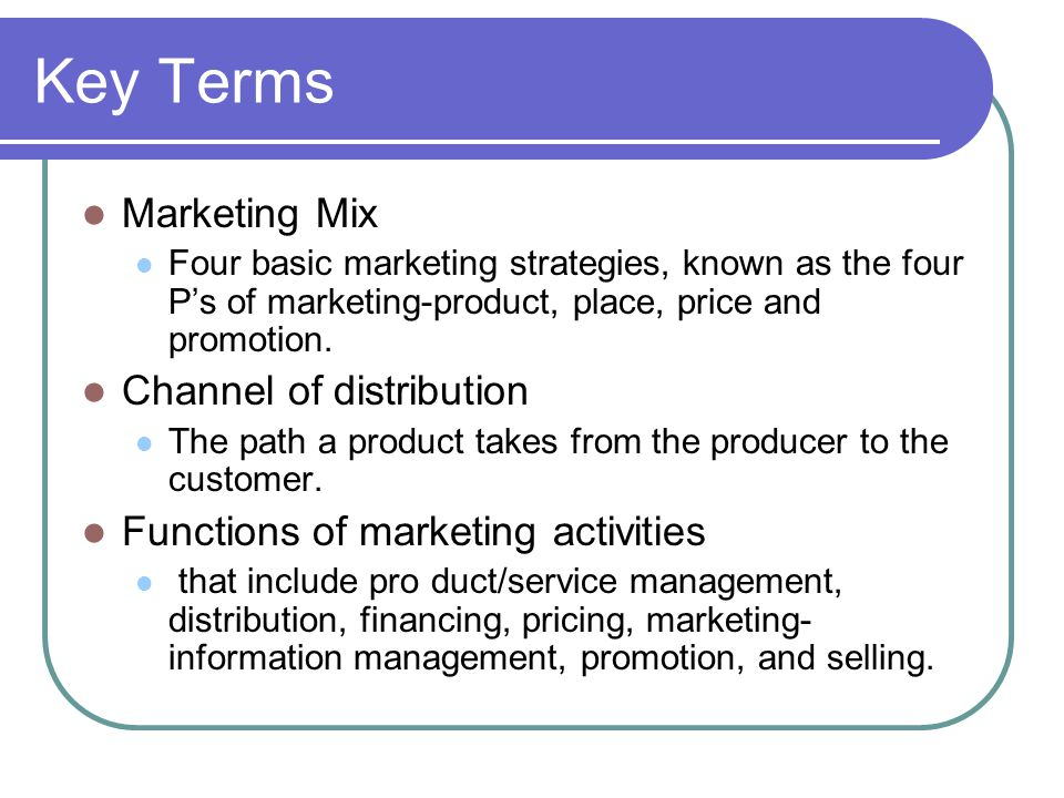 Key Terms Marketing Mix Channel of distribution