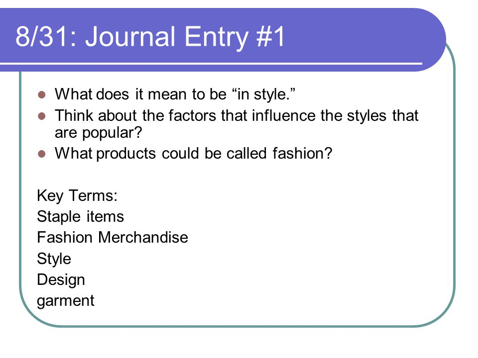 8/31: Journal Entry #1 What does it mean to be in style.