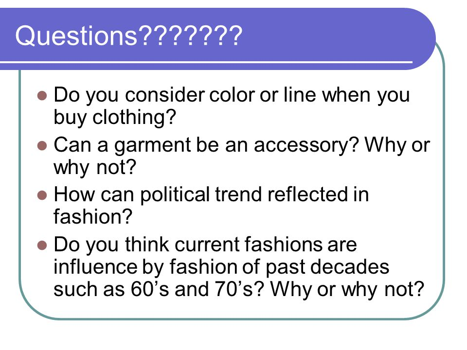Questions Do you consider color or line when you buy clothing