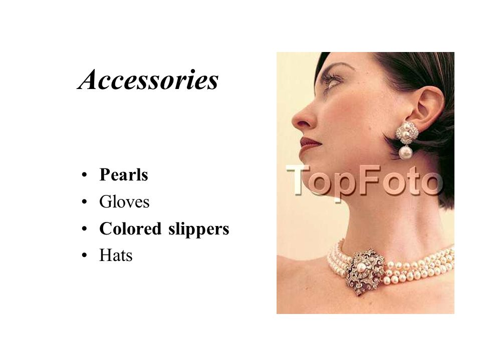 Accessories Pearls Gloves Colored slippers Hats