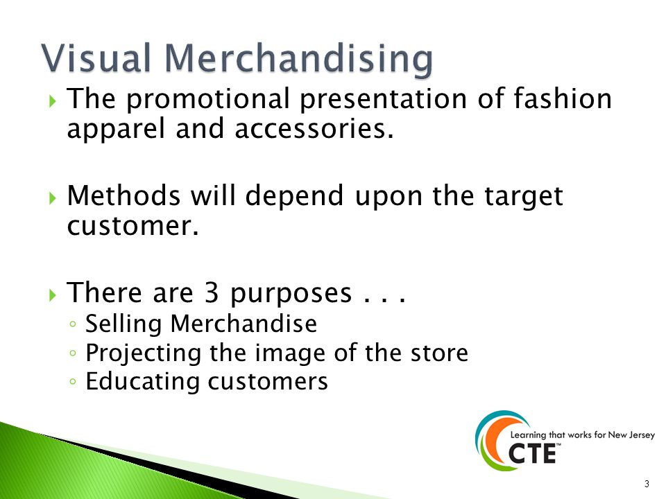 Visual Merchandising The promotional presentation of fashion apparel and accessories. Methods will depend upon the target customer.