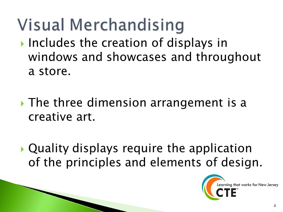 Visual Merchandising Includes the creation of displays in windows and showcases and throughout a store.