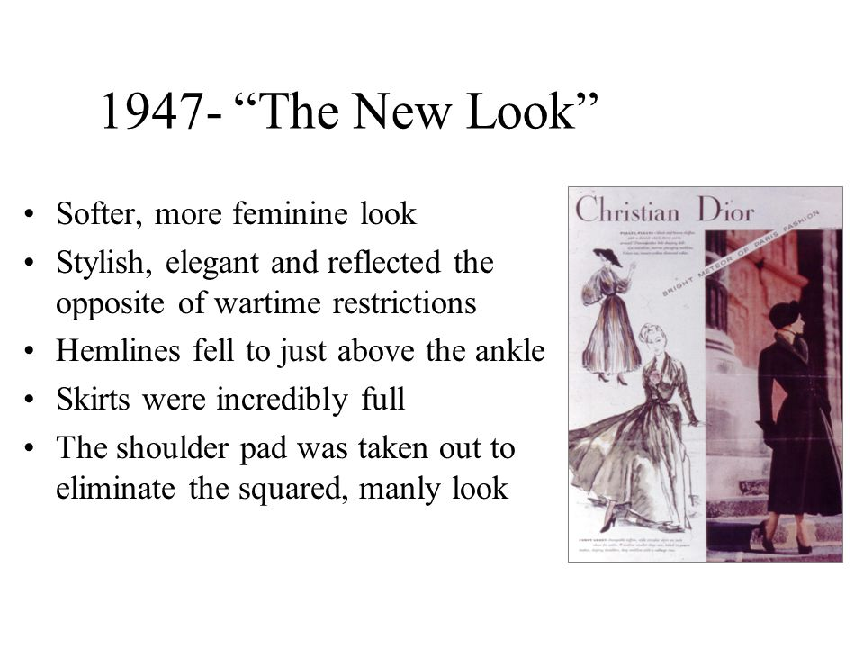 1947- The New Look Softer, more feminine look