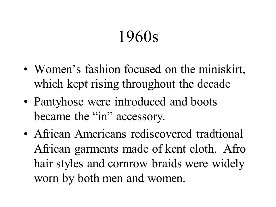 1960s Women's fashion focused on the miniskirt, which kept rising throughout the decade.