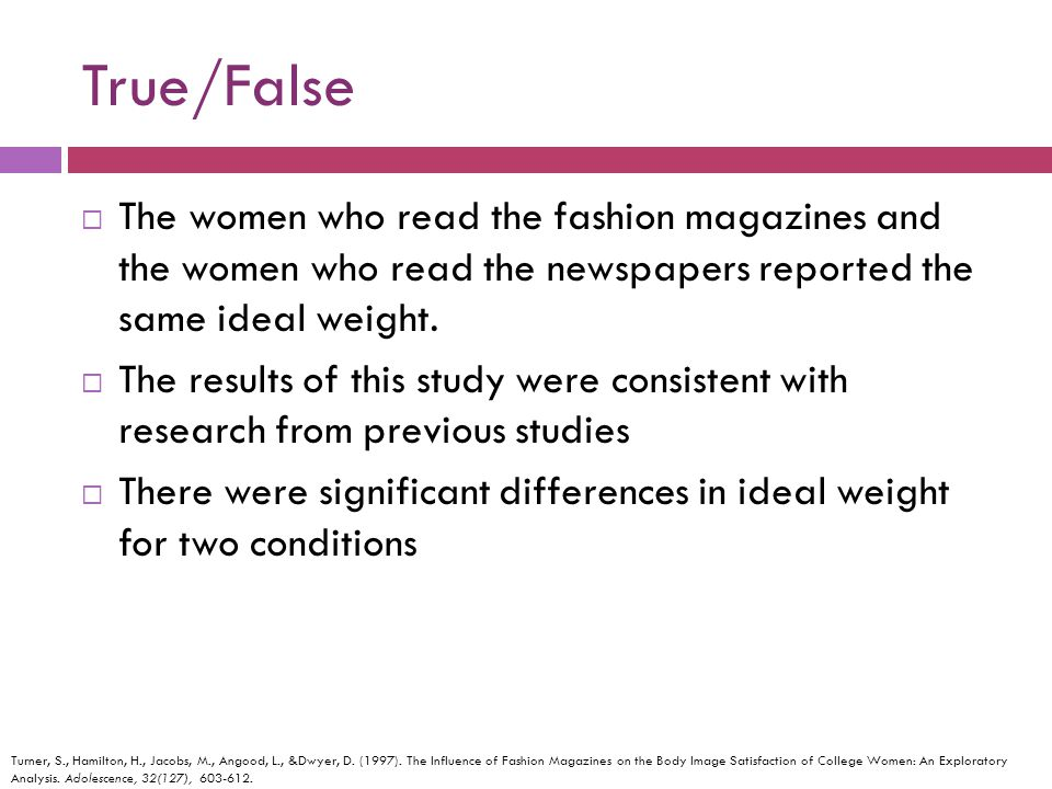 True/False The women who read the fashion magazines and the women who read the newspapers reported the same ideal weight.