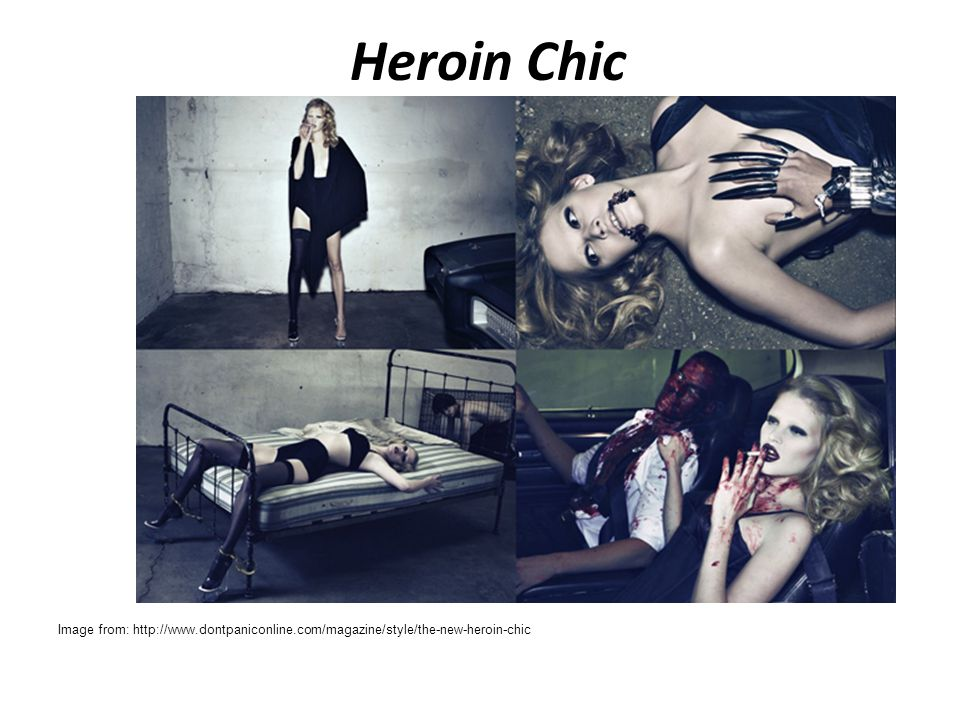 Heroin Chic Image from: http://www.dontpaniconline.com/magazine/style/the-new-heroin-chic