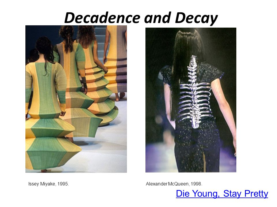 Decadence and Decay Die Young, Stay Pretty Issey Miyake, 1995.