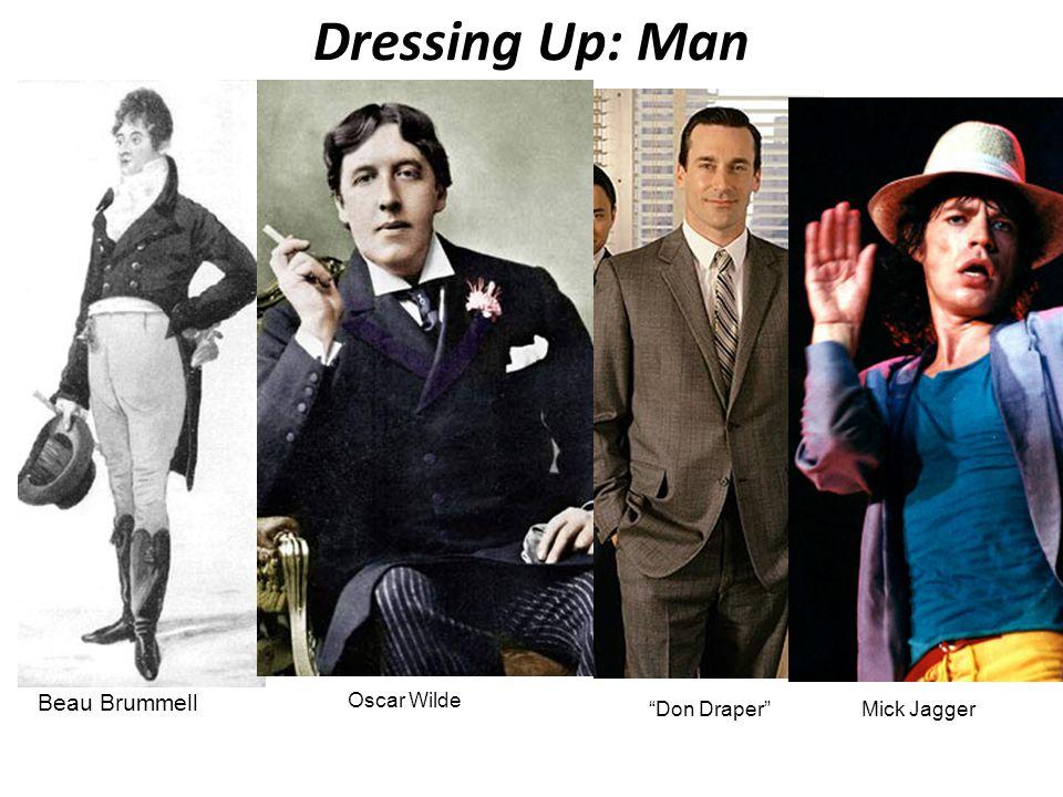 Dressing Up: Man Beau Brummell Oscar Wilde Don Draper Mick Jagger