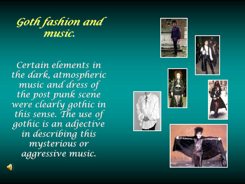 Goth fashion and music.