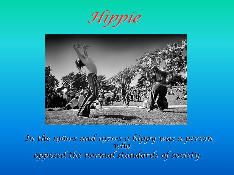 Hippie In the 1960-s and 1970-s a hippy was a person who