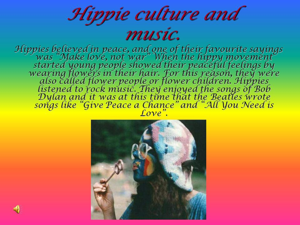 Hippie culture and music.