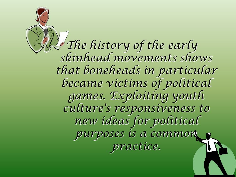 The history of the early skinhead movements shows that boneheads in particular became victims of political games.