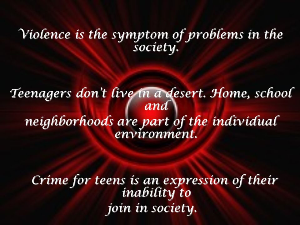 Violence is the symptom of problems in the society.