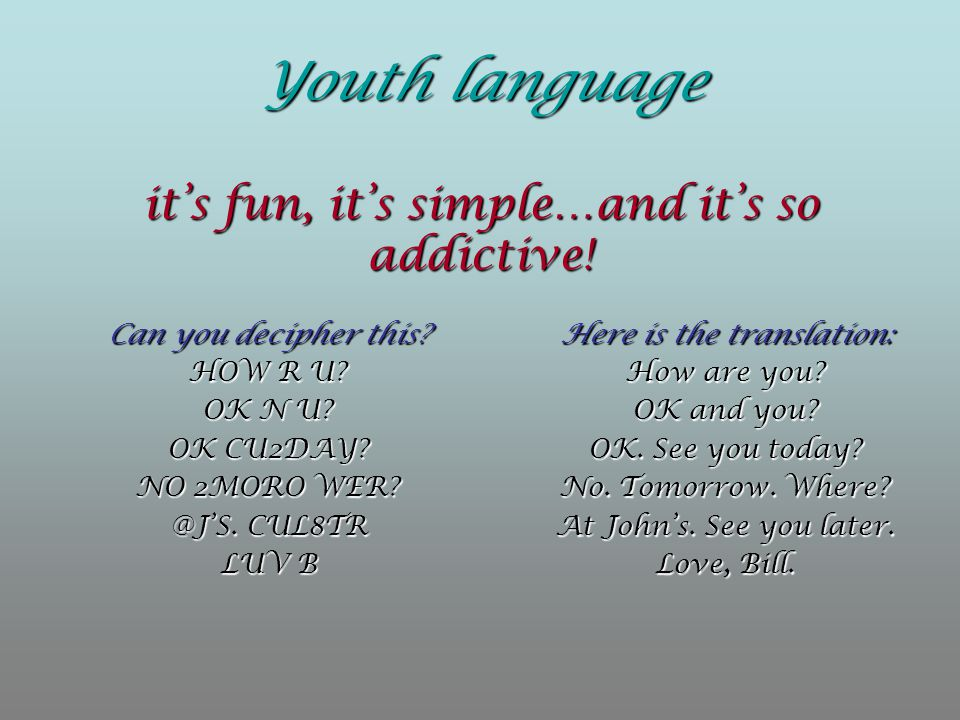 Youth language it's fun, it's simple…and it's so addictive!