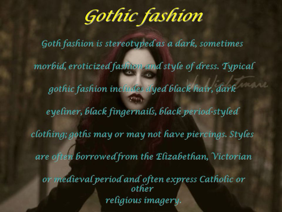 Gothic fashion Goth fashion is stereotyped as a dark, sometimes