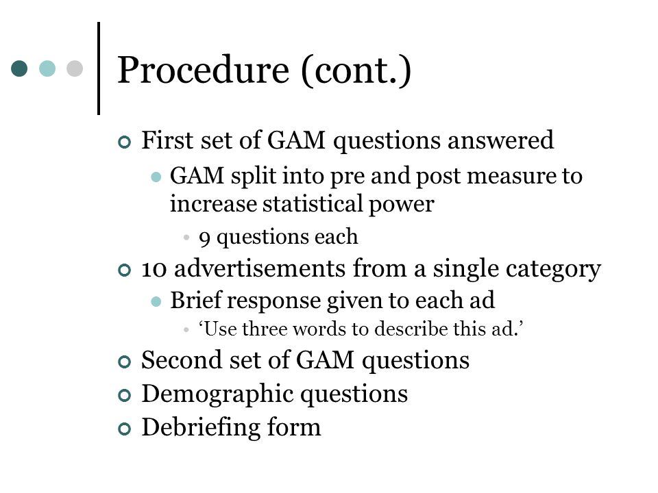 Procedure (cont.) First set of GAM questions answered