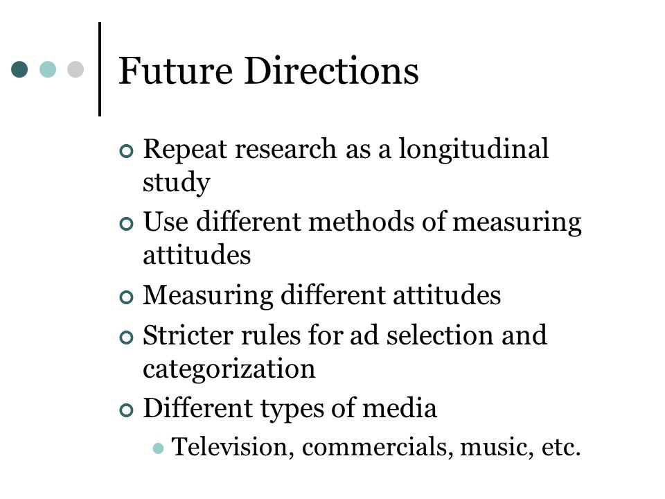 Future Directions Repeat research as a longitudinal study