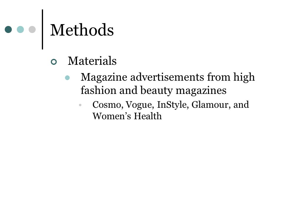 Methods Materials. Magazine advertisements from high fashion and beauty magazines. Cosmo, Vogue, InStyle, Glamour, and Women's Health.