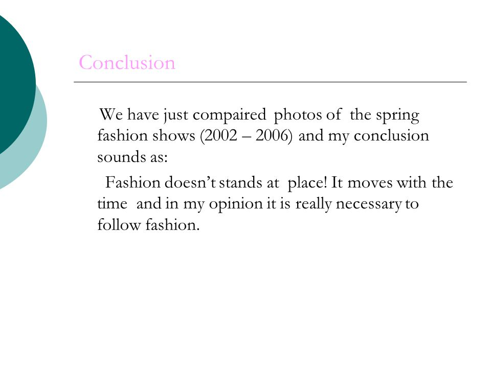Conclusion We have just compaired photos of the spring fashion shows (2002 – 2006) and my conclusion sounds as: