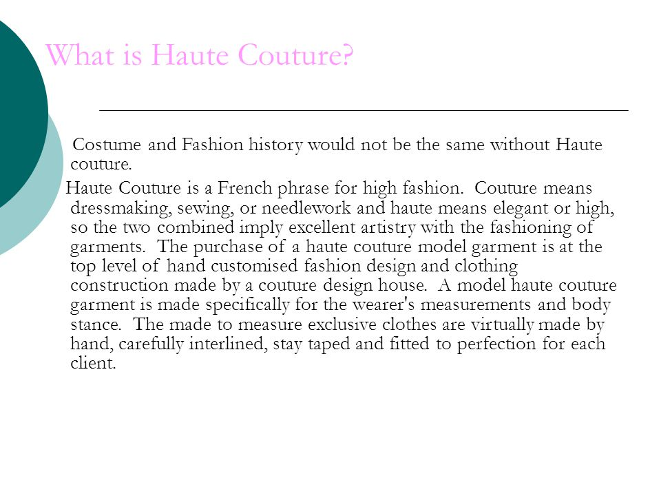 What is Haute Couture Costume and Fashion history would not be the same without Haute couture.