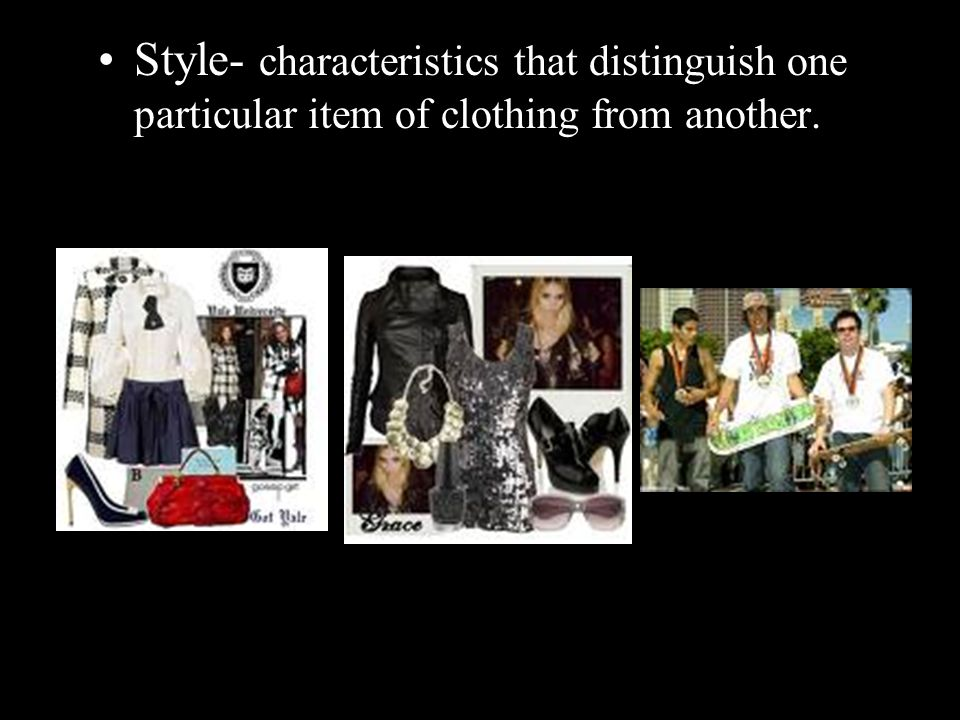 Key Terms Style- characteristics that distinguish one particular item of clothing from another.