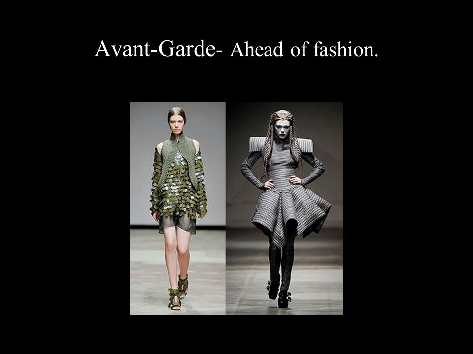 Avant-Garde- Ahead of fashion.