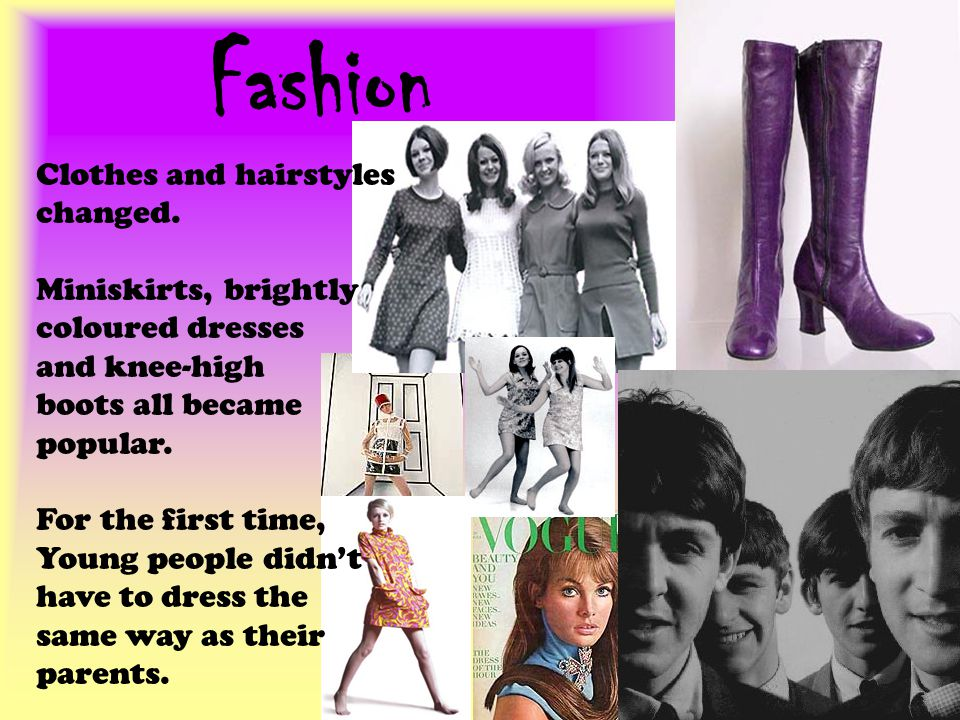 Fashion Clothes and hairstyles changed. Miniskirts, brightly