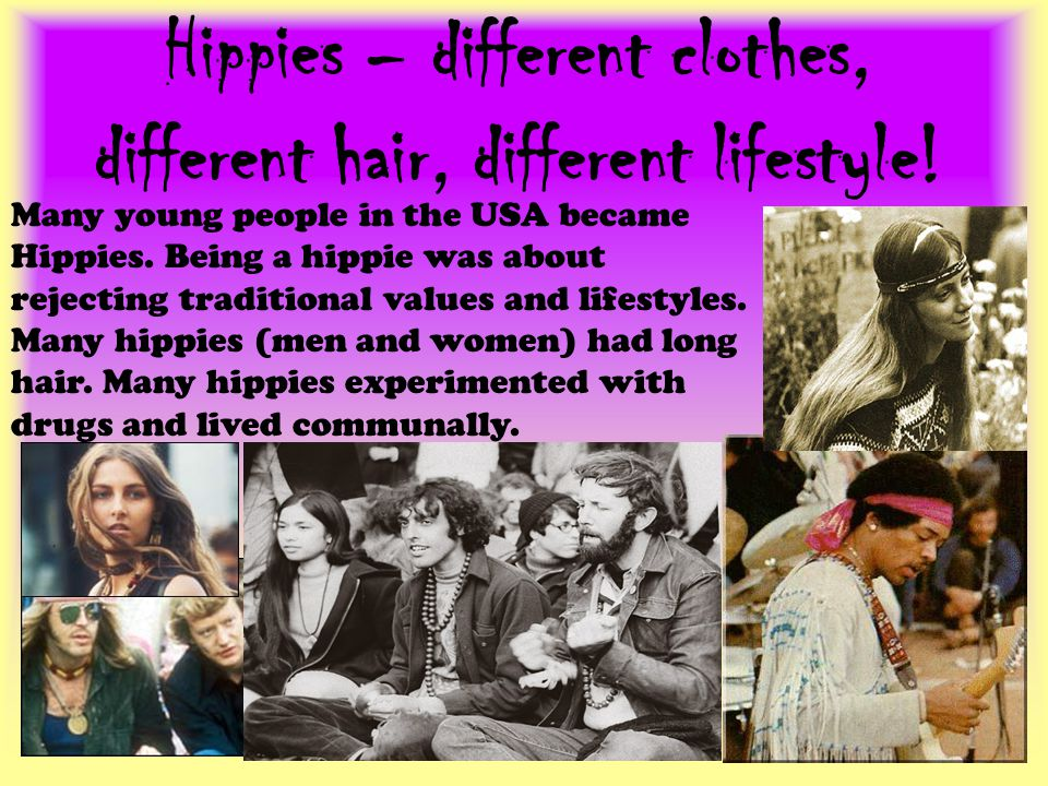 Hippies – different clothes, different hair, different lifestyle!