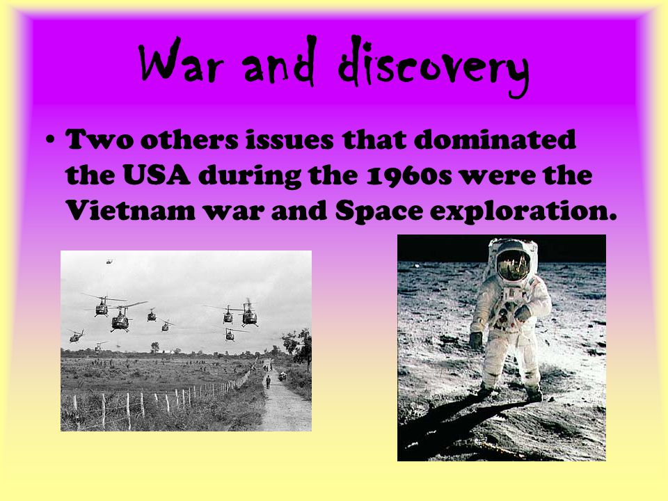 War and discovery Two others issues that dominated the USA during the 1960s were the Vietnam war and Space exploration.