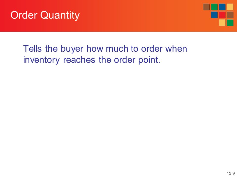 Order Quantity Tells the buyer how much to order when inventory reaches the order point.