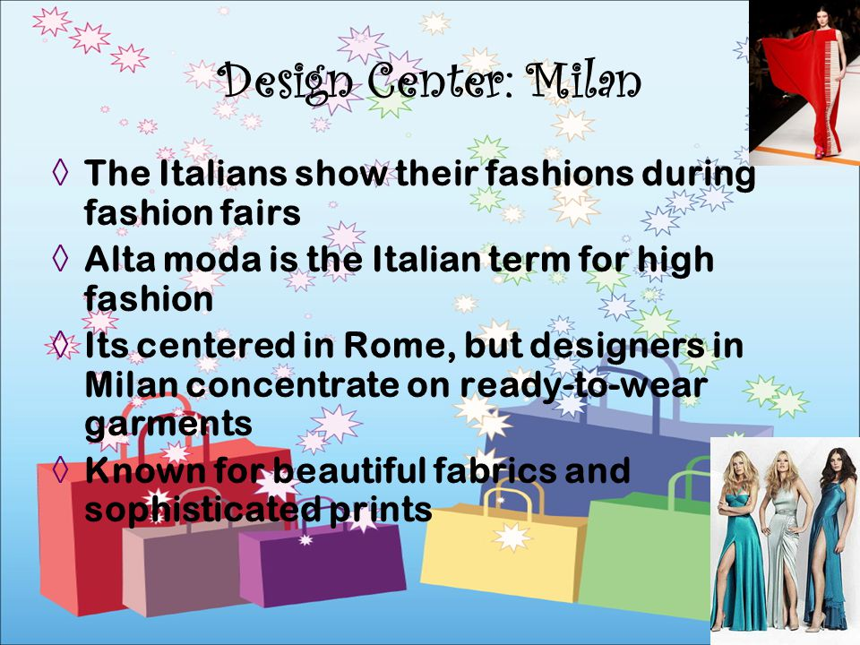 Design Center: Milan The Italians show their fashions during fashion fairs. Alta moda is the Italian term for high fashion.