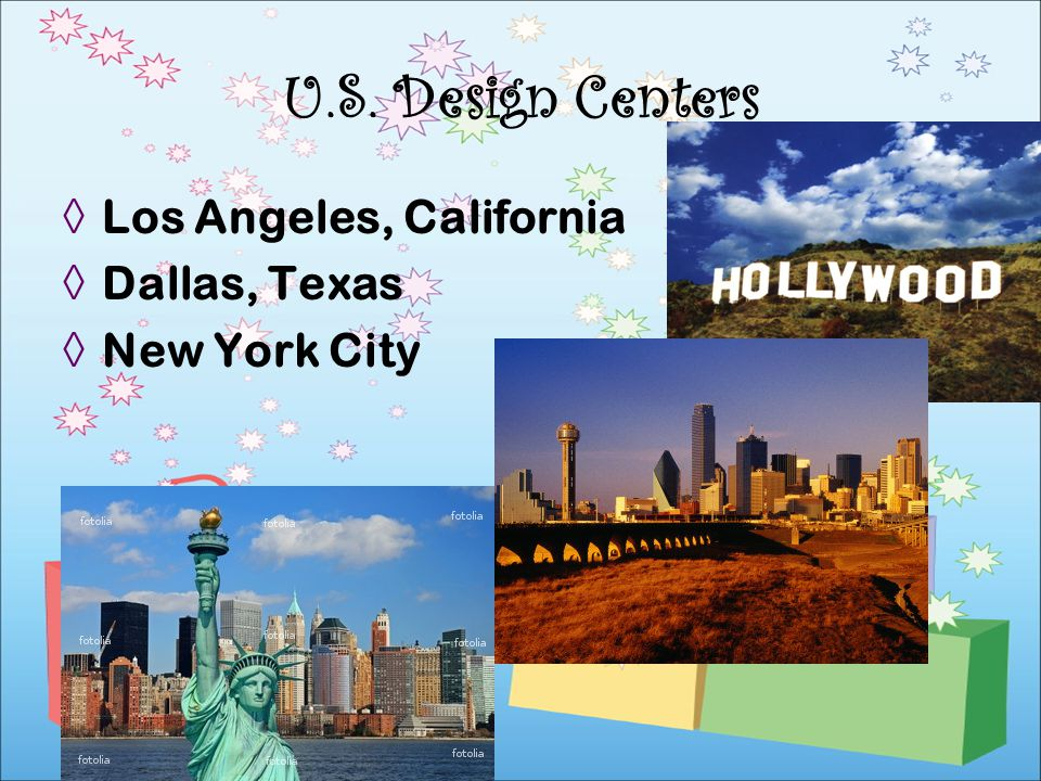 U.S. Design Centers Los Angeles, California Dallas, Texas
