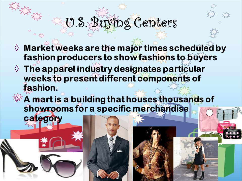 U.S. Buying Centers Market weeks are the major times scheduled by fashion producers to show fashions to buyers.