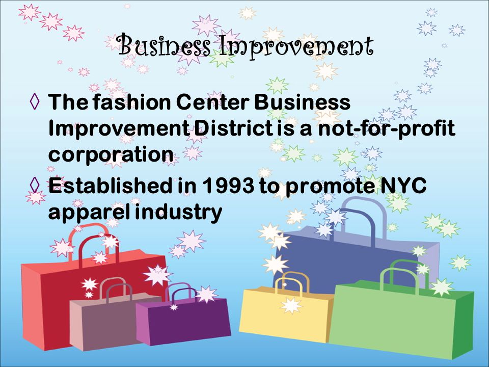 Business Improvement The fashion Center Business Improvement District is a not-for-profit corporation.