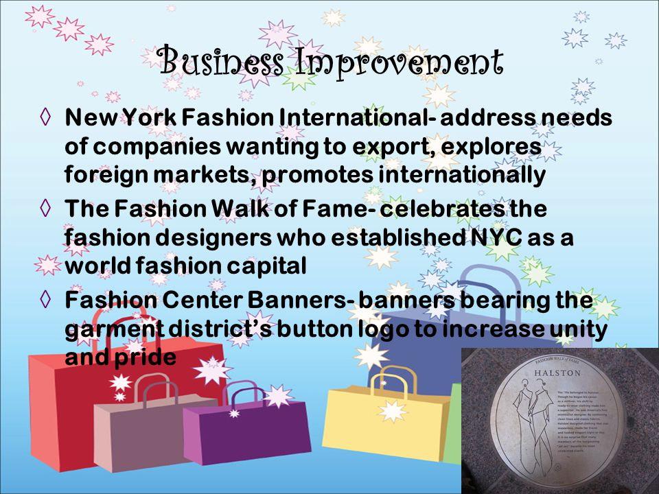 Business Improvement New York Fashion International- address needs of companies wanting to export, explores foreign markets, promotes internationally.