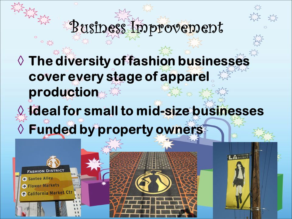 Business Improvement The diversity of fashion businesses cover every stage of apparel production. Ideal for small to mid-size businesses.