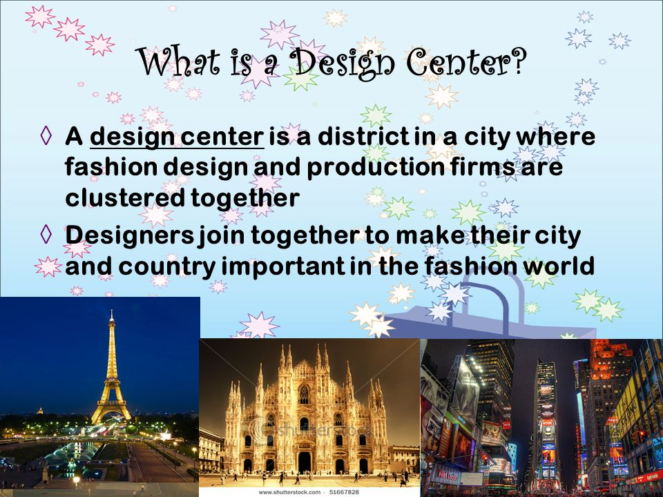 What is a Design Center A design center is a district in a city where fashion design and production firms are clustered together.