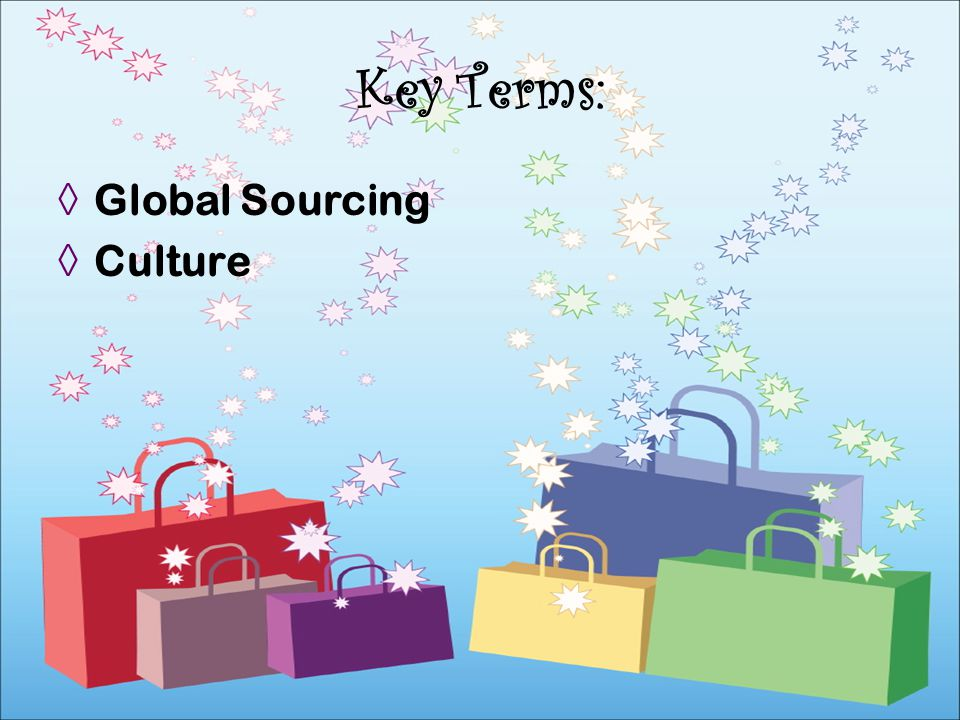 Key Terms: Global Sourcing Culture