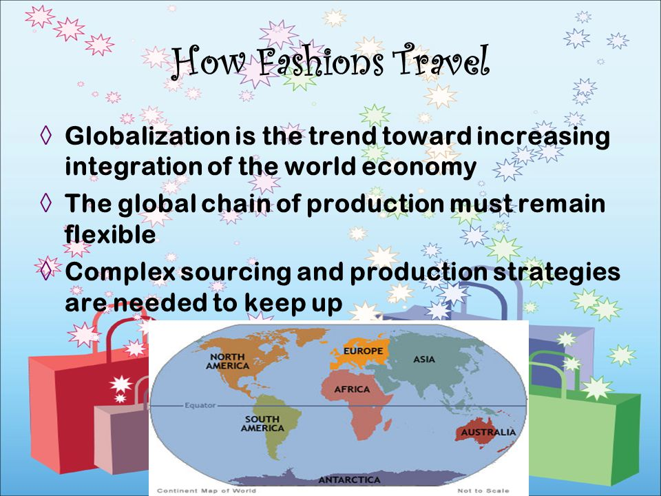 How Fashions Travel Globalization is the trend toward increasing integration of the world economy.