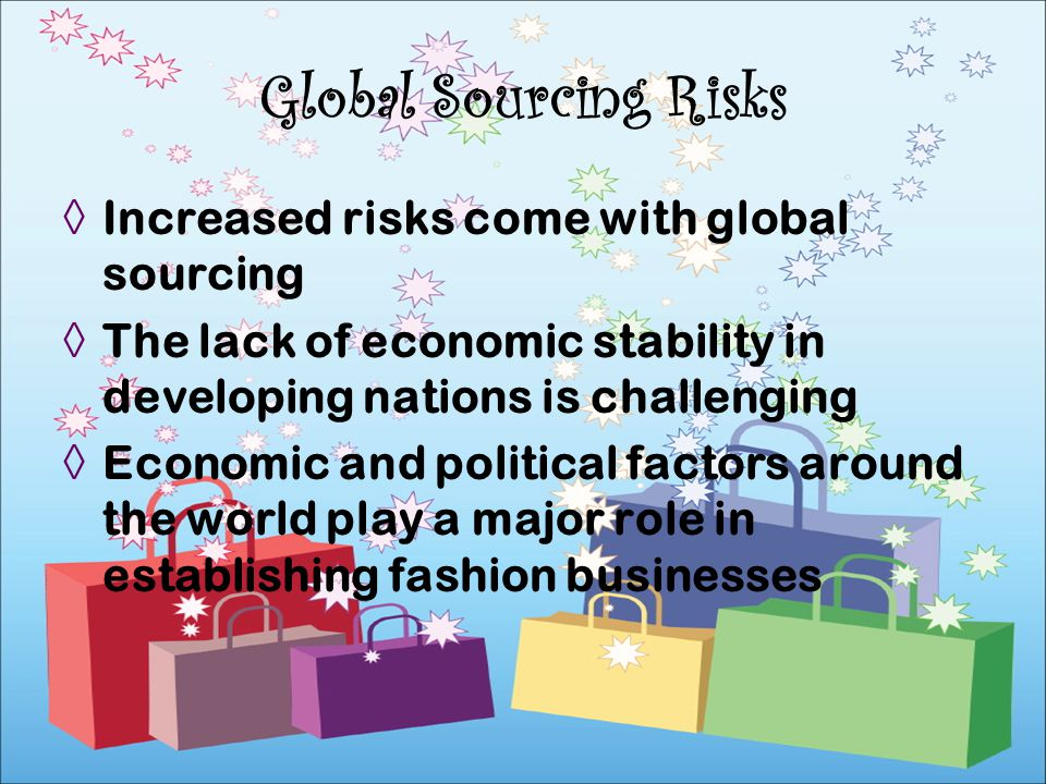 Global Sourcing Risks Increased risks come with global sourcing