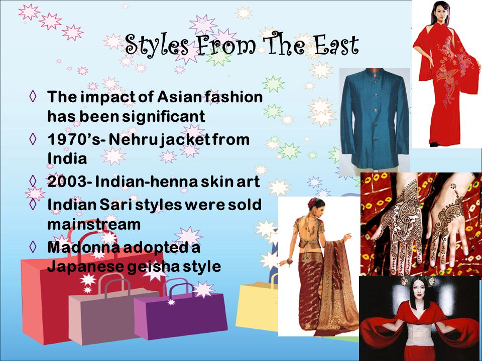 Styles From The East The impact of Asian fashion has been significant