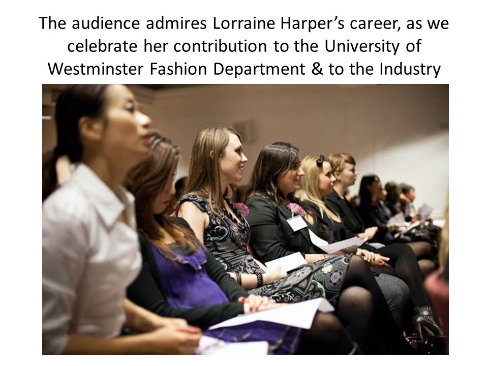 The audience admires Lorraine Harper's career, as we celebrate her contribution to the University of Westminster Fashion Department & to the Industry
