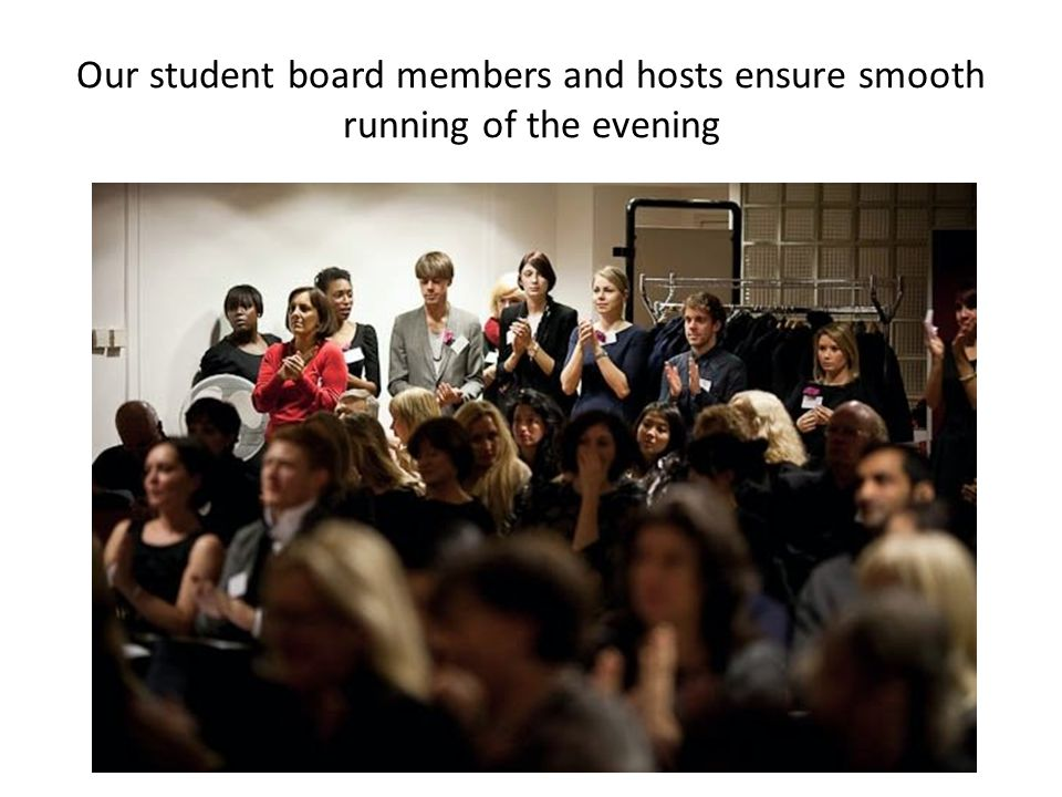 Our student board members and hosts ensure smooth running of the evening