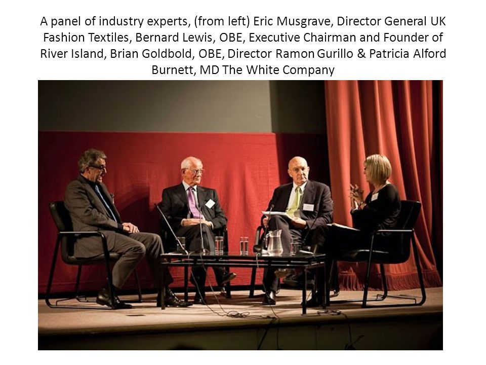 A panel of industry experts, (from left) Eric Musgrave, Director General UK Fashion Textiles, Bernard Lewis, OBE, Executive Chairman and Founder of River Island, Brian Goldbold, OBE, Director Ramon Gurillo & Patricia Alford Burnett, MD The White Company