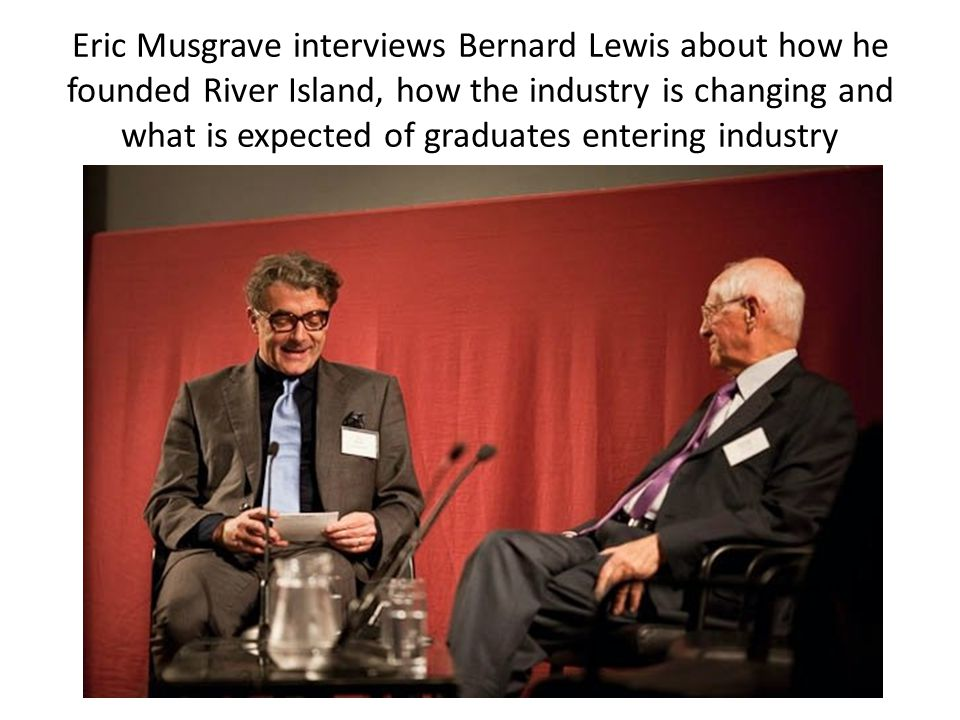 Eric Musgrave interviews Bernard Lewis about how he founded River Island, how the industry is changing and what is expected of graduates entering industry