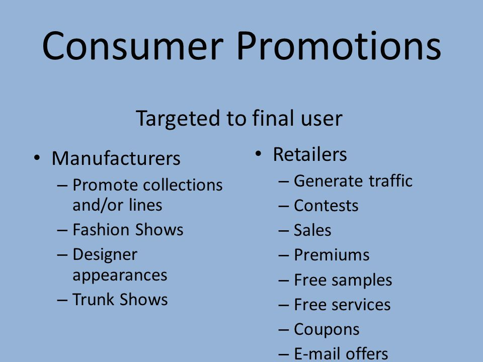 Consumer Promotions Targeted to final user Retailers Manufacturers